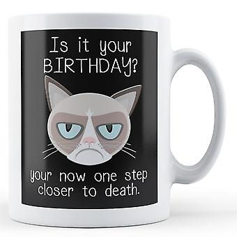 Is It Your Birthday? One Step Closer To Death - Printed Mug