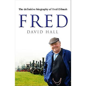 Fred - The Definitive Biography of Fred Dibnah by David Hall - 9780552