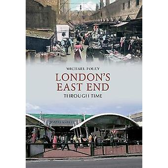 London's East End Through Time by Michael Foley - 9781445605135 Book