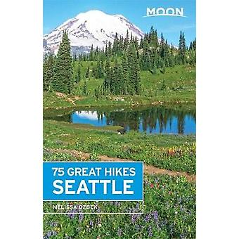 Moon 75 Great Hikes Seattle by Melissa Ozbek - 9781631214981 Book