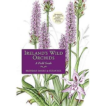 Ireland's Wild Orchids - A Field Guide by Brendan Sayers - Susan Sex -