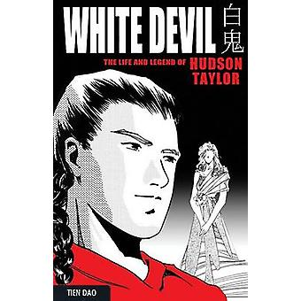 The White Devil - The Life and Legend of Hudson Taylor by Desa Philade