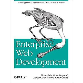 Enterprise Web Development - Building HTML5 Applications - From Desktop
