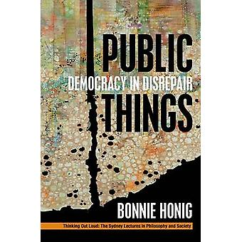 Public Things - Democracy in Disrepair by Bonnie Honig - 9780823276417