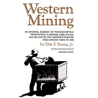 Western Mining: An Inforam Account of Precious-Metals Prospecting, Placering, Lode Mining, and Milling on the American Frontier from Spanish Times to 1893