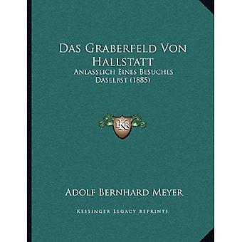 Das Graberfeld Von Hallstatt: Anlasslich Eines Besuches Daselbst (1885)