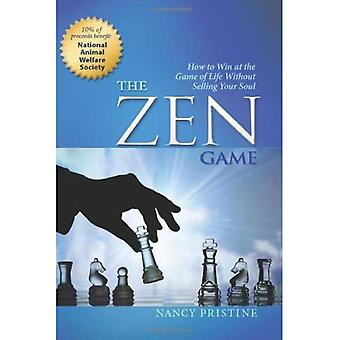 Zen Game: How to Win at the Game of Life without Losing Your Soul