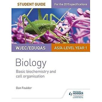 WJEC Biology Student Guide 1: Unit 1: Basic biochemistry and cell organisation