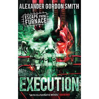 Escape from Furnace 5 - Execution (Main) by Alexander Gordon Smith - 9
