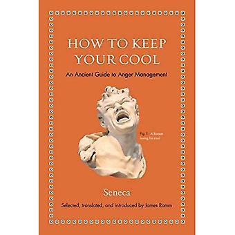 Como manter a calma: um antigo guia de controle da raiva (antiga sabedoria para os leitores modernos)