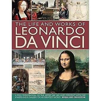 The Life and Works of Leonardo Da Vinci: A Full Exploration of the Artist, His Life and Context, with� 500 Images and a Gallery of His Greatest Works