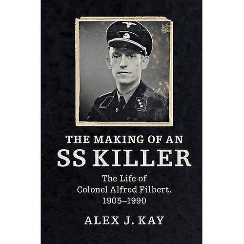 The Making of an SS Killer  The Life of Colonel Alfrouge Filbert, 1905-1990