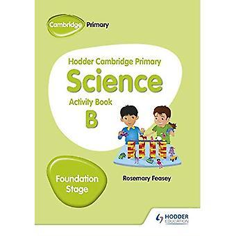 Hodder Cambridge Primary Science Activity Book B Foundation Stage (Hodder Cambridge Primary Science)