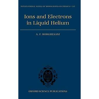 Electrons and Ions in Liquid Helium by Borghesani & Armando Francesco