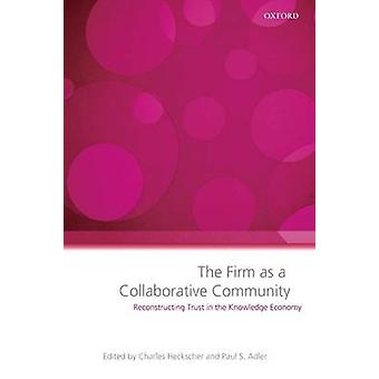 The Firm as a Collaborative Community Reconstructing Trust in the Knowledge Economy by Heckscher & Charles