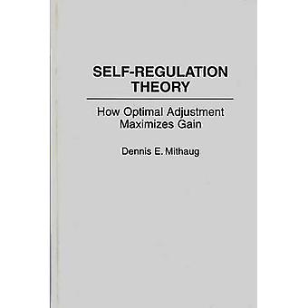 SelfRegulation Theory How Optimal Adjustment Maximizes Gain by Mithaug & Dennis E.