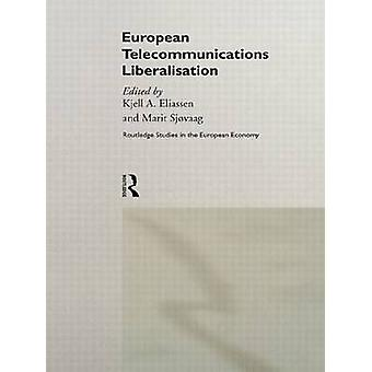 European Telecommunications Liberalisation by Eliassen & Kjell A.