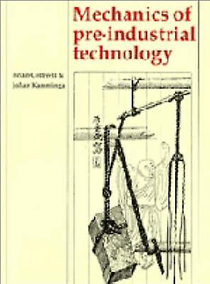 Mechanics of PreIndustrial Technology An Introduction to the Mechanics of Ancient and Traditional Material Culture by Cotterell & Brian