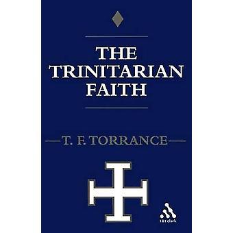 Trinitarischen Glauben der evangelischen Theologie des alten katholischen Glaubens von Torrance & Thomas F.