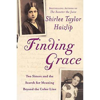 Finding Grace Two Sisters and the Search for Meaning Beyond the Color Line by Haizlip & Shirlee Taylor