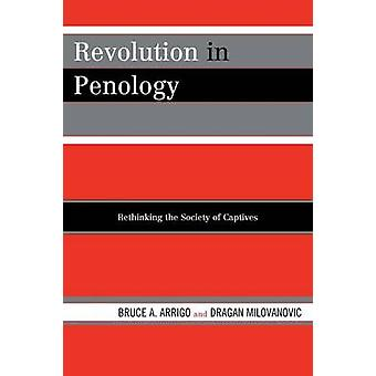 Revolution in Penology Rethinking the Society of Captives by Arrigo & Bruce A.