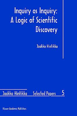 Inquiry as Inquiry A Logic of Scientific Discovery by Hintikka & Jaakko