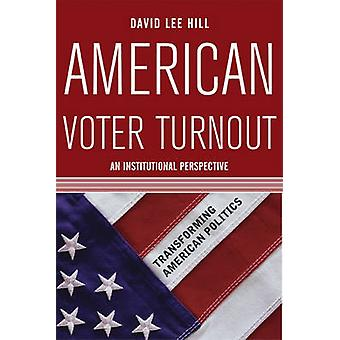 American Voter Turnout  An Institutional Perspective by Hill & David
