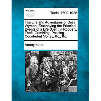 Das Leben und die Abenteuer von Seth Wyman verkörpert die wichtigsten Ereignisse des Lebens verbrachte in Raub Diebstahl Glücksspiel anonyme Falschgeld c. c. vorbei