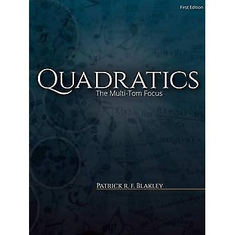 Quadratics The Multitom Focus by Blakley & Patrick R. F.