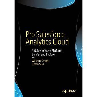 Pro Salesforce Analytics Cloud-A Guide to Wave Platform Builder und Explorer von & William Smith