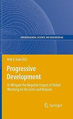 Progressive Development  To Mitigate the Negative Impact of Global Warming on the Semiarid Regions by Issar & Arie S.