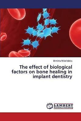 The Effect of Biological Factors on Bone Healing in Implant Dentistry by Nikolidakis Dimitris