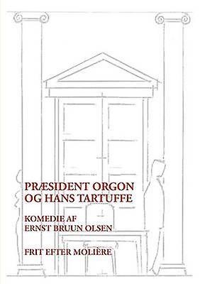 Prsident Orgon og hans Tartuffe by Olsen & Ernst Bruun