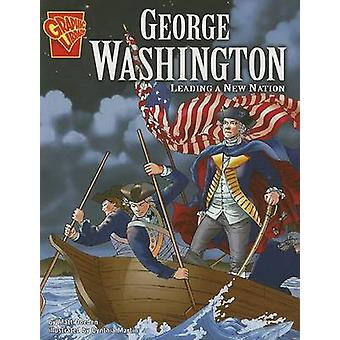 George Washington - Leading a New Nation by Matt Doeden - Cynthia Mart