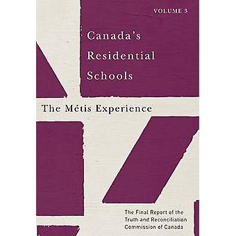 Canada's Residential Schools - the Metis Experience - The Final Report