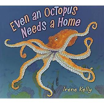 Even an Octopus Needs a Home by Irene Kelly - 9780823422357 Book