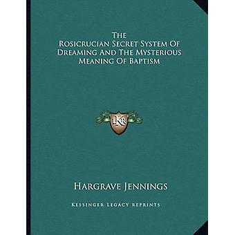 The Rosicrucian Secret System of Dreaming and the Mysterious Meaning