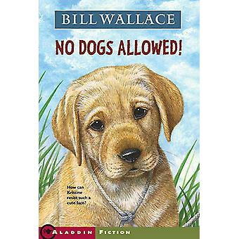 No Dogs Allowed! by Bill Wallace - 9781416903819 Book