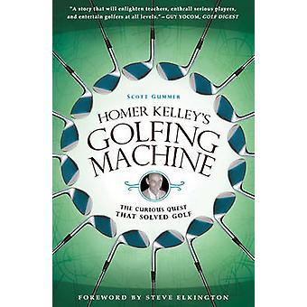 Homer Kelley's Golfing Machine - The Curious Quest That Solved Golf by