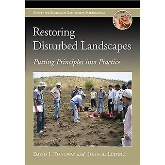 Restoring Disturbed Landscapes - Putting Principles into Practice by D