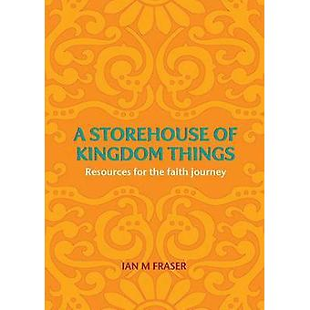 A Storehouse of Kingdom Things - Resources for the Faith Journey by Ia