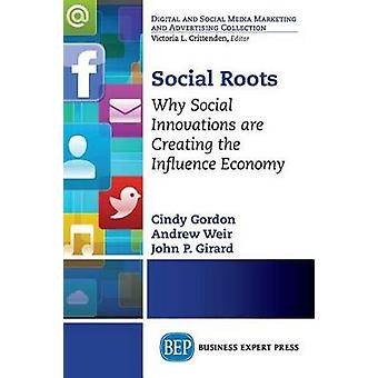 Social Roots Why Social Innovations Are Creating the Influence Economy by Gordon & Cindy