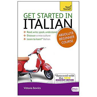 Get Started in Italian Absolute Beginner Course by Vittoria Bowles