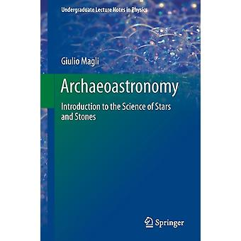 Archaeoastronomy: Introduction to the Science of Stars and Stones (Undergraduate Lecture Notes in Physics) (Paperback) by Magli Giulio
