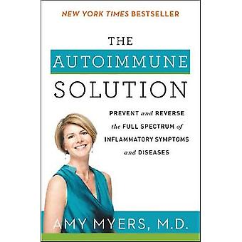 The Autoimmune Solution - Prevent and Reverse the Full Spectrum of Inf