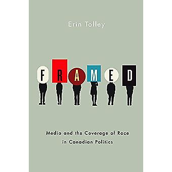 Framed - Media and the Coverage of Race in Canadian Politics by Erin T