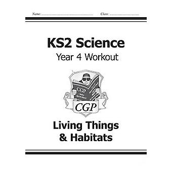 KS2 Science Year Four Workout - Living Things & Habitats by CGP Books