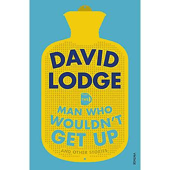 The Man Who Wouldn't Get Up and Other Stories by David Lodge - 978178