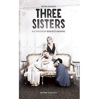 Three Sisters by Anton Chekhov - Benedict Andrews - 9781849435031 Book