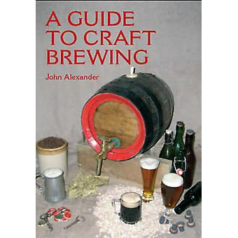 A Guide to Craft Brewing by John Alexander - 9781861268990 Book